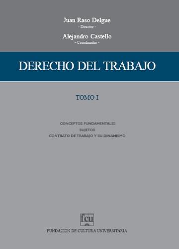 Tapa del libro: Raso Delgue, Castello. Derecho del Trabajo Tomo I